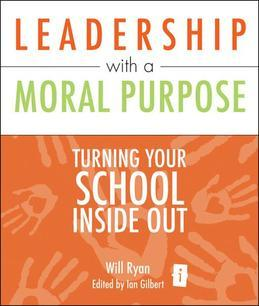 Leadeship with a Moral Purpose: Turning your school inside out
