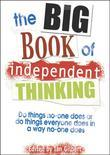 The Big Book of Independent Thinking: Do things no one does or do things everyone does in a way no one does