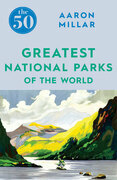 The 50 Greatest National Parks of the World
