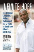 Infinite Hope: How Wrongful Conviction, Solitary Confinement, and 12 Years on Death Row Failedto Kill My Soul