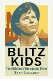 Blitz Kids: The Children's War Against Hitler