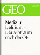 Medizin: Delirium – Der Albtraum nach der OP (GEO eBook Single)