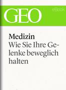 Medizin: Wie Sie Ihre Gelenke beweglich halten (GEO eBook Single)