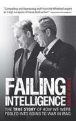 Failing Intelligence: How Blair Led Us into War in Iraq