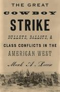 The Great Cowboy Strike: Bullets, Ballots & Class Conflicts in the American West