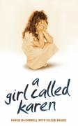 A Girl Called Karen - A true story of sex abuse and resilience: A true story of sex abuse and resilience
