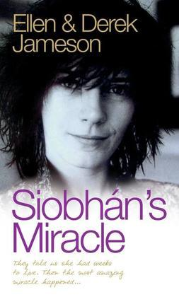 Siobhan's Miracle - They Told Us She Had Weeks to Live. Then the Most Amazing Miracle Happened