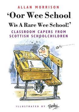 Oor Wee School Wis A Rare Wee School!: Classroom Capers from Scottish Schoolchildren