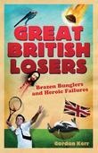 Great British Losers: Brazen Bunglers and Heroic Failures