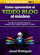 Cómo Aprovechar el Video Blog Al Máximo