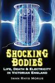 Shocking Bodies: Life, Death and Electricity in Victorian England