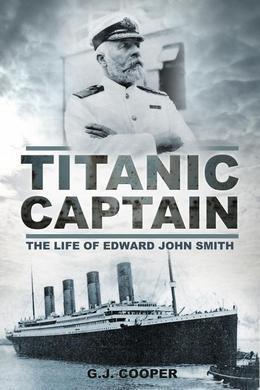 Titanic Captain: The Life of Edward John Smith