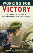 Working for Victory: A Diary of Life in a Second World War Factory