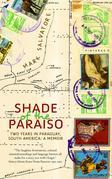 Shade of the Paraiso: Two Years in Paraguay, South America