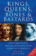Kings, Queens, Bones &amp; Bastards: Who's Who in the English Monarchy from Egbert to Elizabeth II