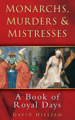 Monarchs, Murders & Mistresses: A Calendar of Royal Days