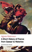 A Short History of France from Caesar to Waterloo