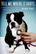 Tell Me Where It Hurts: A Day of Humor, Healing, and Hope in My Life as an Animal Surgeon