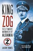 King Zog: Self-Made Monarch of Albania
