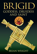 Brigid: Goddess, Druidess and Saint