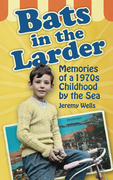 Bats in the Larder: Memories of a 1970s Childhood by the Sea