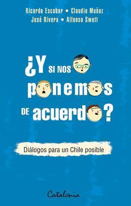 ¿Y si nos ponemos de acuerdo? Diálogos para un Chile posible