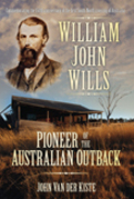 William John Wills: Pioneer of the Australian Outback