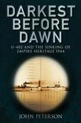 Darkest Before Dawn: U-482 and the Sinking of the Empire Heritage 1944
