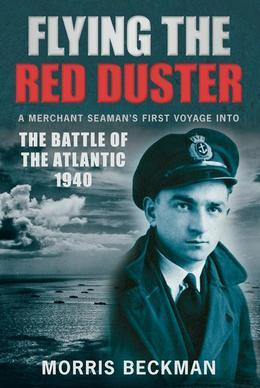 Flying the Red Duster: A Merchant Seaman's First Voyage into the Battle of the Atlantic 1940