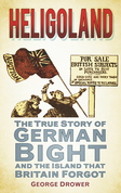 Heligoland: The True Story of German Bight and the Island the Britain Forgot