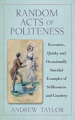 Random Acts of Politeness: Eccentric, Quirky and Occasionally Suicidal Examples of Selflessness and Courtesy