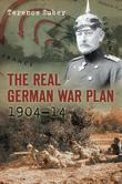The Real German War Plan: 1904-14