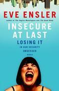 Insecure at Last: Losing It in Our Security-Obsessed World