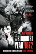 The Bloodiest Year 1972: British Soldiers in Northern Ireland in Their Own Words