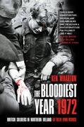The Bloodiest Year 1972: British Soldiers in Northern Ireland in Their Own Words