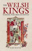 Welsh Kings: Warriors, Warlords and Princes