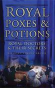 Royal Poxes and Potions: Royal Doctors and Their Secrets
