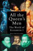All the Queen's Men: The World of Elizabeth I