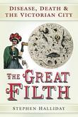 The Great Filth: Disease, Death and the Victorian City