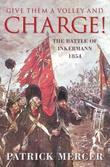 Give Them a Volley and a Charge!: The Battle of Inkermann, 1854