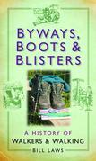 Byways, Boots and Blisters: A History of Walkers and Walking