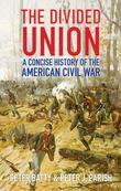The Divided Union: A Concise History of the American Civil War