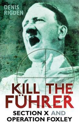 Kill the Fuhrer: Section X and Operation Foxley