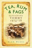Tea, Rum and Fags: Sustaining Tommy 1914-18