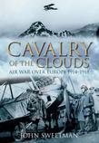 Cavalry of the Clouds: Air War Over Europe 1914-1918