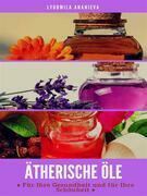 Ätherische Öle für Ihre Gesundheit und Ihre Schönheit