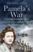 Pamela's War: A Moving Account of a Young Girl's Life in the Midlands during the Second World War
