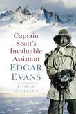 Captain Scott's Invaluable Assistant: Edgar Evans