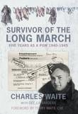 Survivor of the Long March: Five Years as a PoW 1940-1945