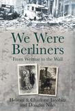 We Were Berliners: From Weimar to the Wall